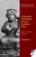 Archaeology And Religion In Early Northwest India : been used to shape colonial and...