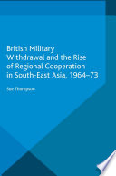 British Military Withdrawal and the Rise of Regional Cooperation in South East Asia  1964 73