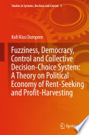 Fuzziness Democracy Control And Collective Decision Choice System A Theory On Political Economy Of Rent Seeking And Profit Harvesting