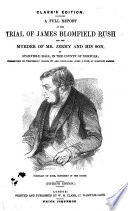 A Full Report of the Trial of J  B  Rush for the murder of Mr  Jermy and his son  I  J  Jermy  1849  50th edition  With an Appendix