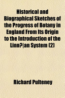 Historical And Biographical Sketches Of The Progress Of Botany In England From Its Origin To The Introduction Of The Linn An System