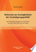 Reformen als Unmöglichkeit der Verteidigungspolitik? Die Verteidigungspolitischen Richtlinien aus dem Jahre 2003 und die Folgen