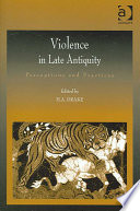 Violence In Late Antiquity : papers delivered at the fifth biennial 'shifting...