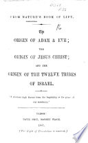 From Nature s Book of Life  The origin of Adam and Eve  the origin of Jesus Christ  etc