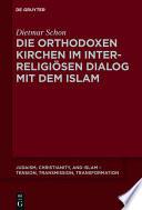Die orthodoxen Kirchen im interreligiösen Dialog mit dem Islam