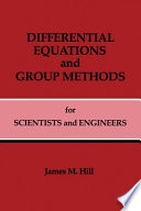 Differential Equations and Group Methods for Scientists and Engineers