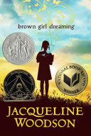 Brown girl dreaming / Jacqueline Woodson.
