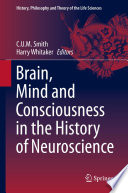Brain  Mind and Consciousness in the History of Neuroscience