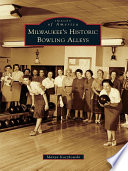 Milwaukee s Historic Bowling Alleys