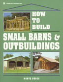 How to Build Small Barns   Outbuildings