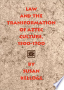 Law and the Transformation of Aztec Culture  1500 1700