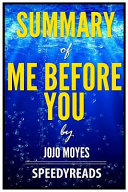 Summary Of Me Before You By Jojo Moyes Finish Entire Novel In 15 Minutes book