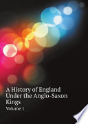 A History of England Under the Anglo Saxon Kings