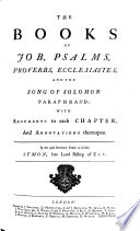 The Books of Job  Psalms  Proverbs  Ecclesiastes  and the Song of Solomon Paraphras d
