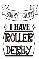 Sorry I Can T I Have Roller Derby