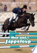 Mon ami jappeloup De Son Cheval Jappeloup Ce Roman Pour