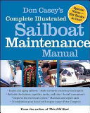 Don Casey s Complete Illustrated Sailboat Maintenance Manual   Including Inspecting the Aging Sailboat  Sailboat Hull and Deck Repair  Sailboat Refinishing  Sailbo