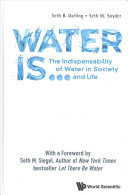 Water Is...: The Indispensability of Water in Society and Life