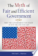 The Myth of Fair and Efficient Government  Why The Government You Want Is Not The One You Get