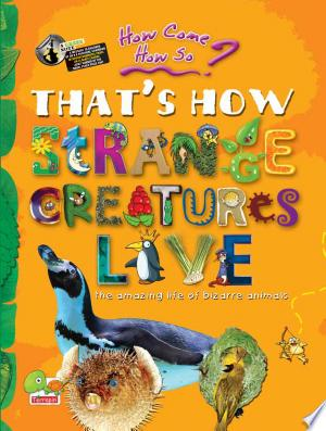 how come? how so? that's how strange creatures live
