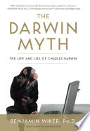 The Darwin Myth : offers a critical, scientific analysis of darwin's life...