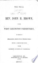 The Trial of Rev  John H  Brown  by the West Lexington Presbytery  on Charge of Misrepresentation  Fraudulent Sale and Unchristian Conduct Book PDF