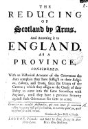 The Reducing of Scotland by Arms. And Annexing it to England, as a Province, Considered