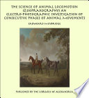 The Science of Animal Locomotion  Zoopraxography  An Electro Photographic Investigation of Consecutive Phases of Animal Movements