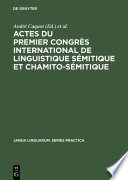Actes du premier congrès international de linguistique sémitique et chamito-sémitique