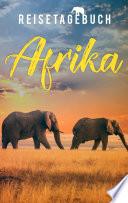 Reisetagebuch Afrika zum Selberschreiben und Gestalten