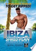 The Ibiza Shred Plan