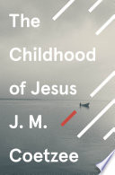 The Childhood Of Jesus : prize-winning author of disgrace and summertime after...