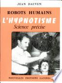ROBOTS HUMAINS L HYPNOTISME Science precise Par JEAN DAUVEN