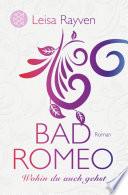 Bad Romeo   Wohin du auch gehst