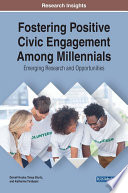 Fostering Positive Civic Engagement Among Millennials  Emerging Research and Opportunities