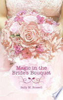 Magic In The Bride's Bouquet : believed that her ten years of...