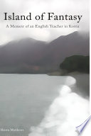 Island Of Fantasy A Memoir Of An English Teacher In Korea