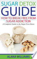 Sugar Detox Guide: How to Break Free From Sugar Addiction