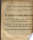 Ter gedagtenisse van den ... heere mr. Johan van den Broucke, in ... leven in den oudraad der stadt Dordrecht, president van den hove ... van Zuydholland ... overleden den XXIX. van wynmaand MDCCXXXVII.