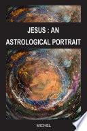JESUS  AN ASTROLOGICAL PORTRAIT