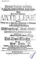 Christoph Friedrichs von Geissler     neue  curieuse und vollkommene Artillerie  worrinen dasjenige  so in 40 Jahren     ausge  bet worden  in vier nachfolgenden Wissenschafften     angewiesen wird  Nebenst einem kleinen Anhang von Lust Feuer Wercken  etc