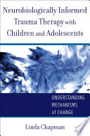 Neurobiologically Informed Trauma Therapy With Children And Adolescents Understanding Mechanisms Of Change Norton Series On Interpersonal Neurobiology