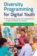 Diversity Programming for Digital Youth  Promoting Cultural Competence in the Children s Library