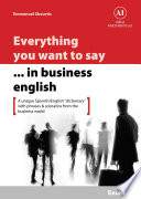 Everything You Want to Say in Business English   Excelling in Spanish
