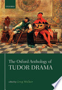 The Oxford anthology of Tudor drama / edited by Greg Walker.