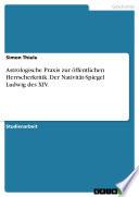 Astrologische Praxis zur öffentlichen Herrscherkritik. Der Nativität-Spiegel Ludwig des XIV.