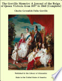 The Greville Memoirs  A Journal of the Reign of Queen Victoria from 1837 to 1860  Complete