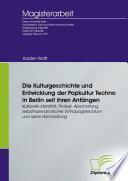 Die Kulturgeschichte und Entwicklung der Popkultur Techno in Berlin seit ihren Anfängen
