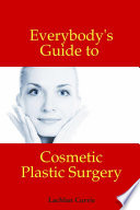 Everybody's Guide to Cosmetic Plastic Surgery