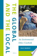 The Global and the Local  An Environmental Ethics Casebook